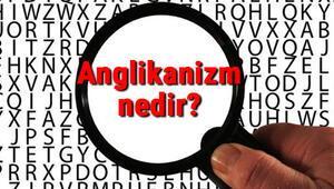 Anglikanizm nedir Anglikan ne demek Anglikanizm ve Anglikan Kilisesi hakkında bilgiler