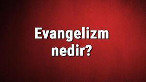 Evangelizm nedir Evangelist ne demek Evangelizm akımı özellikleri, kurucusu ve temsilcileri