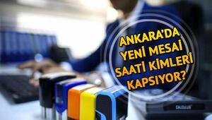 Ankarada mesai saatleri kaçta başlayacak Yeni mesai saati kimleri kapsıyor Ankarada mesai saatleriyle ilgili değişiklik
