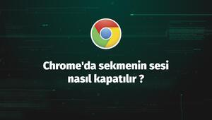 Chromeda sekmenin sesi nasıl kapatılır