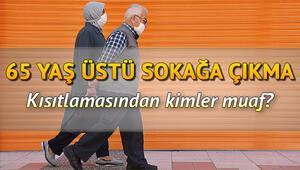 İstanbul 65 yaş üstü sokağa çıkma kısıtlamasından kimler muaf tutulacak Esnaflar dükkan açacak mı İşte muaf olan kişiler