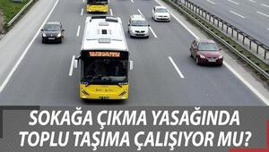 Sokağa çıkma yasağında taksiler, otobüsler, metrolar ve metrobüs çalışıyor mu