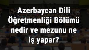 Azerbaycan Dili Öğretmenliği Bölümü nedir ve mezunu ne iş yapar Bölümü olan üniversiteler, dersleri ve iş imkanları