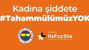 Fenerbahçeden örnek davranış: Kadına Şiddete Tahammülümüz yok