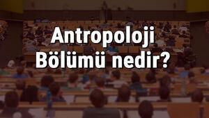 Antropoloji Bölümü nedir ve mezunu ne iş yapar Bölümü olan üniversiteler, dersleri ve iş imkanları