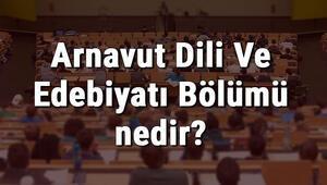 Arnavut Dili Ve Edebiyatı Bölümü nedir ve mezunu ne iş yapar Bölümü olan üniversiteler, dersleri ve iş imkanları