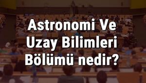 Astronomi Ve Uzay Bilimleri Bölümü nedir ve mezunu ne iş yapar Bölümü olan üniversiteler, dersleri ve iş imkanları