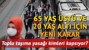 65 yaş üstü otobüs kullanabilecek mi 20 yaş altına toplu taşıma yasaklandı mı İşte genelgede yayımlanan saatler