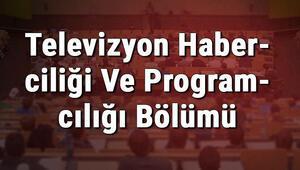 Televizyon Haberciliği Ve Programcılığı Bölümü nedir ve mezunu ne iş yapar Bölümü olan üniversiteler, dersleri ve iş imkanları