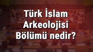 Türk İslam Arkeolojisi Bölümü nedir ve mezunu ne iş yapar Bölümü olan üniversiteler, dersleri ve iş imkanları