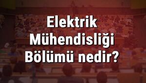 Elektrik Mühendisliği Bölümü nedir ve mezunu ne iş yapar Bölümü olan üniversiteler, dersleri ve iş imkanları