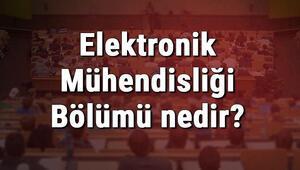 Elektronik Mühendisliği Bölümü nedir ve mezunu ne iş yapar Bölümü olan üniversiteler, dersleri ve iş imkanları