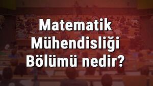 Matematik Mühendisliği Bölümü nedir ve mezunu ne iş yapar Bölümü olan üniversiteler, dersleri ve iş imkanları