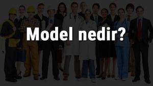 Model nedir, ne iş yapar ve nasıl olunur Model olma şartları, maaşları ve iş imkanları