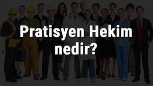 Pratisyen Hekim nedir, ne iş yapar ve nasıl olunur Pratisyen Hekim olma şartları, maaşları ve iş imkanları