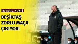 Beşiktaş için çok zor maç olacak