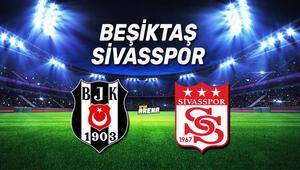 Beşiktaş Sivasspor maçı canlı anlatım izle