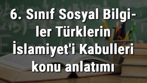 6. Sınıf Sosyal Bilgiler Türklerin İslamiyeti Kabulleri konu anlatımı