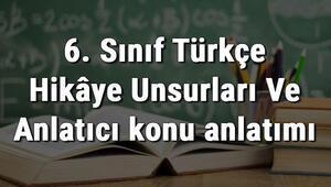 6. Sınıf Türkçe Hikâye Unsurları Ve Anlatıcı konu anlatımı