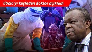 Ebolayı keşfeden doktor uyardı Yeni ve daha ölümcül virüsler dünyayı etkisi altına alabilir...