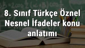 8. Sınıf Türkçe Öznel Nesnel İfadeler konu anlatımı