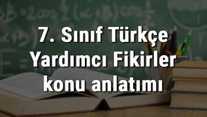 7. Sınıf Türkçe Yardımcı Fikirler konu anlatımı