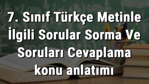 7. Sınıf Türkçe Metinle İlgili Sorular Sorma Ve Soruları Cevaplama konu anlatımı