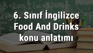 6. Sınıf İngilizce Food And Drinks (Yiyecek Ve İçecekler) konu anlatımı