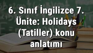 6. Sınıf İngilizce 7. Ünite: Holidays (Tatiller) konu anlatımı