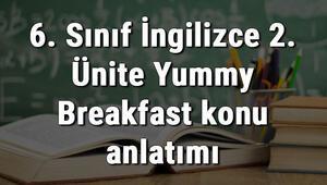 6. Sınıf İngilizce 2. Ünite Yummy Breakfast (Leziz Kahvaltı) konu anlatımı