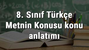 8. Sınıf Türkçe Metnin Konusu konu anlatımı