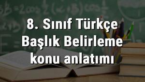 8. Sınıf Türkçe Başlık Belirleme konu anlatımı