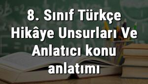 8. Sınıf Türkçe Hikâye Unsurları Ve Anlatıcı konu anlatımı