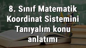 8. Sınıf Matematik Koordinat Sistemini Tanıyalım konu anlatımı