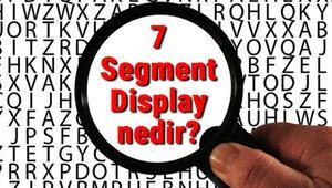 7 Segment Display nedir ve ne işe yarar 7 Segment Display kullanımı, kodları ve kullanım alanları