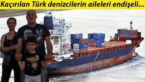Kaçırılan Türk denizcilerin aileleri endişeli Ünsal Dilsizin son sözleri Korsan bölgesinden geçiyoruz, endişeliyiz olmuş