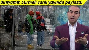 Bünyamin Sürmeli açıkladı İşte İstanbul'a kar yağışı ile ilgili son dakika bilgileri…