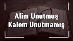 Alim Unutmuş Kalem Unutmamış atasözünün anlamı ve örnek cümle içinde kullanımı (TDK)