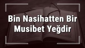 Bin Nasihatten Bir Musibet Yeğdir atasözünün anlamı ve örnek cümle içinde kullanımı (TDK)