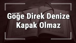 Göğe Direk Denize Kapak Olmaz atasözünün anlamı ve örnek cümle içinde kullanımı (TDK)
