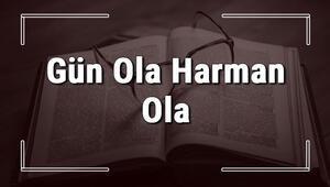 Gün Ola Harman Ola atasözünün anlamı ve örnek cümle içinde kullanımı (TDK)