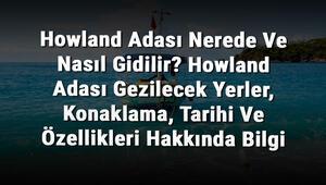Howland Adası Nerede Ve Nasıl Gidilir Howland Adası Gezilecek Yerler, Konaklama, Tarihi Ve Özellikleri Hakkında Bilgi