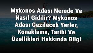 Mykonos Adası Nerede Ve Nasıl Gidilir Mykonos Adası Gezilecek Yerler, Konaklama, Tarihi Ve Özellikleri Hakkında Bilgi
