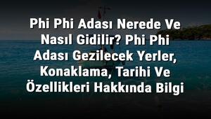 Phi Phi Adası Nerede Ve Nasıl Gidilir Phi Phi Adası Gezilecek Yerler, Konaklama, Tarihi Ve Özellikleri Hakkında Bilgi