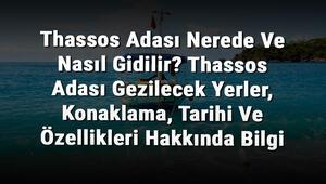 Thassos Adası Nerede Ve Nasıl Gidilir Thassos Adası Gezilecek Yerler, Konaklama, Tarihi Ve Özellikleri Hakkında Bilgi