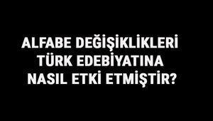 Alfabe Değişiklikleri Türk Edebiyatına Nasıl Etki Etmiştir Türklerde Alfabe Değişikliklerinin Etkileri