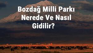 Bozdağ Milli Parkı Nerede Ve Nasıl Gidilir Bozdağ Milli Parkı Konaklama, Kamp, Giriş Ücreti Ve Özellikleri Hakkında Bilgi