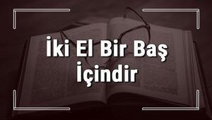 İki El Bir Baş İçindir atasözünün anlamı ve örnek cümle içinde kullanımı (TDK)