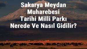 Sakarya Meydan Muharebesi Tarihi Milli Parkı Nerede Ve Nasıl Gidilir Konaklama, Kamp, Giriş Ücreti Ve Özellikleri Hakkında Bilgi