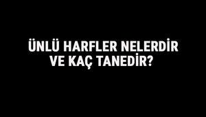 Ünlü Harfler Nelerdir Ve Kaç Tanedir Türkçede Ünlü Harflerin Özellikleri, Tablosu Ve Sıralaması
